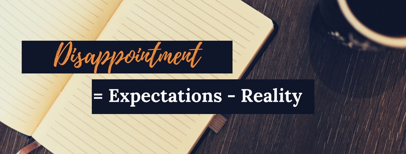 Disappointment = Expectations – Reality